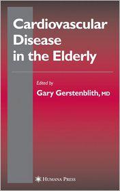 Cardiovascular Disease in the Elderly - Gary Gerstenblith (Editor)