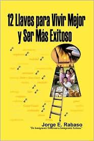 12 Llaves Para Vivir Mejor Y Ser M S Exitoso - Jorge E. Rabaso