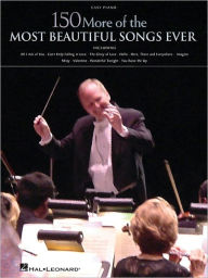 150 More of the Most Beautiful Songs Ever - Easy Piano - Hal Leonard Corp.