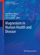 Magnesium in Human Health and Disease - Ronald Ross Watson;  Ronald Ross Watson;  Victor R. Preedy;  Victor R. Preedy;  Sherma Zibadi;  Sherma Zibadi