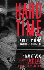 Hard Time: Life with Sheriff Joe Arpaio in America's Toughest Jail - Shaun Attwood