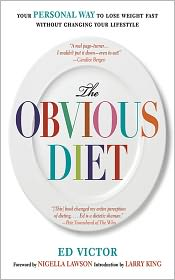 The Obvious Diet: Your Personal Way to Lose Weight Without Changing Your Lifestyle - Ed Victor, Foreword by Nigella Lawson, Larry King (Introduction)