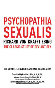 Psychopathia Sexualis: The Classic Study of Deviant Sex - Richard von Krafft-Ebing
