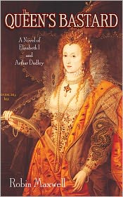 The Queen's Bastard: A Novel of Elizabeth I and Arthur Dudley - Robin Maxwell