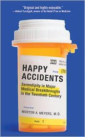 Happy Accidents: Serendipity in Major Medical Breakthroughs in the Twentieth Century - Morton A. Meyers