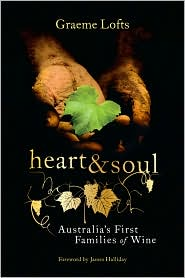 Heart and Soul: Australia's First Families of Wine - Graeme Lofts, Foreword by James Halliday