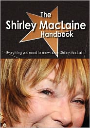 The Shirley Maclaine Handbook - Everything You Need To Know About Shirley Maclaine - Emily Smith