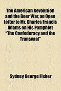"The American Revolution and the Boer War, an Open Letter to Mr. Charles Francis Adams on His Pamphlet ""The Confederacy and the Transvaal"""