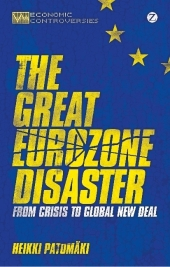 The Great Eurozone Disaster - Patomäki Heikki