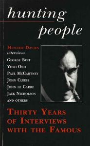 Hunting People: Thirty Years of Interviews with the Famous - Hunter Davies