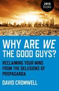 Cromwell, David: Why Are We The Good Guys?