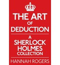 The Art of Deduction: A Sherlock Holmes Collection - Hannah Rogers