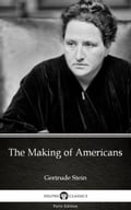 The Making of Americans by Gertrude Stein - Delphi Classics (Illustrated) - Delphi Classics, Gertrude Stein