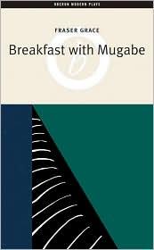 Breakfast with Mugabe - Fraser Grace