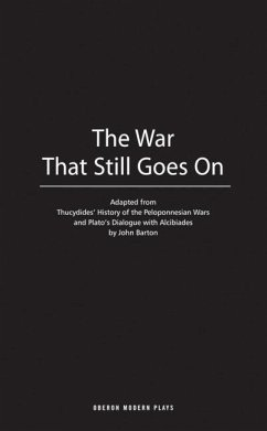 The War That Still Goes on: Adapted from Thucydides' History of the Peloponnesian Wars and Plato's Dialogue with Alcibiades - Barton, John
