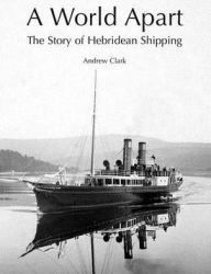 A World Apart: The Story of Hebridean Shipping - Andrew Clark