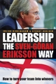 Leadership the Sven-Göran Eriksson Way - Julian Birkinshaw; Stuart Crainer