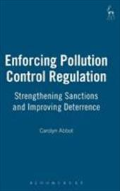 Enforcing Pollution Control Regulation: Strengthening Sanctions and Improving Deterrence - Abbot / Abbot, Carolyn
