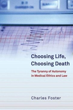 Choosing Life, Choosing Death: The Tyranny of Autonomy in Medical Ethics and Law - Foster, Charles