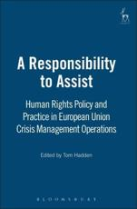 The Responsibility to Assist - Wolfgang Benedek (contributions), Sopfia Botzios (contributions), Kjetil Larsen (contributions), Fred Grunfeld (contributions), Jonathan Kearney (contributions), Peter Malcontent (contributions), Katarina Mansson (contributions), Tom Ruys (contributions),