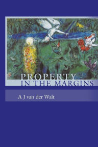 Property in the Margins - A J van der Walt