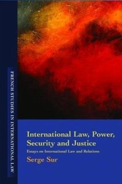 International Law, Power, Security and Justice: Essays on International Law and Relations - Sur, Serge