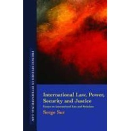 International Law, Power, Security and Justice: Essays on International Law and Relations - Sur