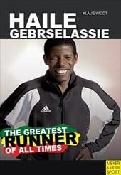 Haile Gebrselassie - The Greatest Runner of All Time - Weidt, Klaus