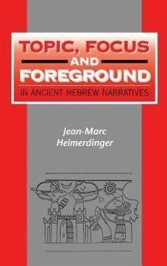 Topic, Focus and Foreground in Ancient Hebrew Narratives - Heimerdinger, Jean-Marc