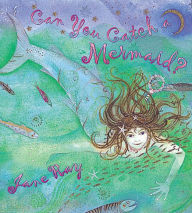 Can You Catch a Mermaid? - Jane Ray