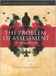 The Problem of Assessment in Art and Design - Trevor Rayment (Editor)