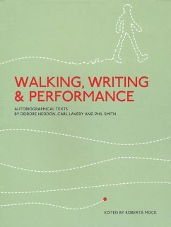 Walking, Writing and Performance: Autobiographical Texts by Deirdre Heddon, Carl Lavery and Phil Smith - Herausgeber: Mock, Roberta