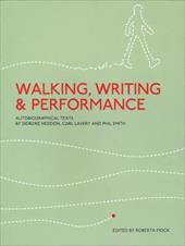 Walking, Writing and Performance: Autobiographical Texts by Deirdre Heddon, Carl Lavery and Phil Smith - Mock, Roberta