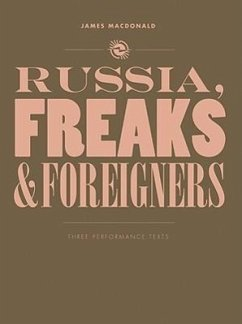 Russia, Freaks and Foreigners: Three Performance Texts - MacDonald, James