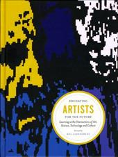 Educating Artists for the Future: Learning at the Intersections of Art, Science, Technology and Culture - Alexenberg, Mel