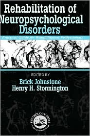 Rehabilitation of Neuropsychological Disorders: A Practical Guide for Rehabilitation Profesionals and Family Members - Brick Johnstone, Henry H. Stonnington, Henry Stonnington, B. Johnstone