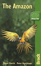 Bradt Travel Guide the Amazon: The Bradt Travel Guide - Harris, Roger / Hutchison, Peter