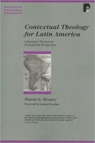 Contextual Theology for Latin America: Liberation Themes in Evangelical Perspective - Sharon E. Heaney