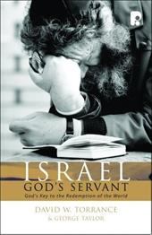 Israel, God's Servant: God's Key to the Redemption of the World - Torrance, David W. / Taylor, George