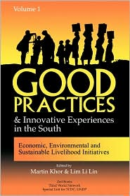Good Practices And Innovative Experiences In The South: Volume 1: Economic, Environmental and Sustainable Livelihood Initiatives - Martin Khor (Editor), Lim Li Lin (Editor)