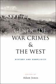 Genocide, War Crimes and the West: History and Complicity - Adam Jones