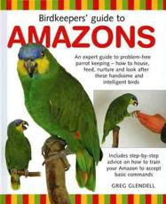 Birdkeeper's Guide to Amazons - Greg Glendell