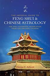 The Imperial Guide to Feng Shui & Chinese Astrology: The Only Authentic Translation from the Original Chinese - Aylward, Thomas F.