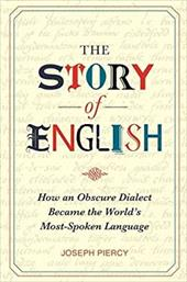 The Story of English: How an Obscure Dialect Became the World's Most-Spoken Language - Piercy, Joseph