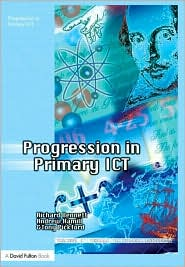 Progression in Primary ICT - Richard Bennett, Andrew Hamill, Tony Pickford