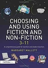 Choosing and Using Fiction and Non-Fiction 3-11: A Comprehensive Guide for Teachers and Student Teachers - Mallett, Margaret