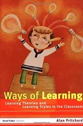 Ways of Learning: Learning Theories and Learning Styles in the Classroom - Pritchard, Alan / Pritchard Alan