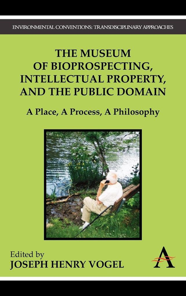 The Museum of Bioprospecting, Intellectual Property, and the Public Domain als Buch von - Anthem Press