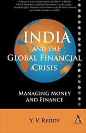 India and the Global Financial Crisis: Managing Money and Finance - Reddy, Y. V.