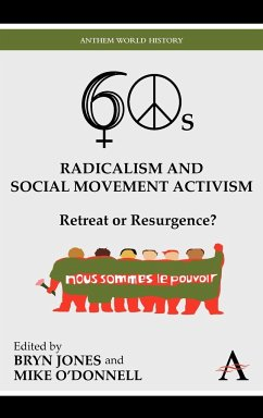 Sixties Radicalism and Social Movement Activism - Herausgeber: Jones, Bryn O'Donnell, Mike